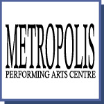 Metropolis Performing Arts Centre
