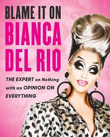 BOOK-REVIEW-Blame-It-on-Bianca-Del-Rio