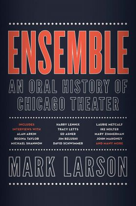 BOOK REVIEW Ensemble: An Oral History of Chicago Theater